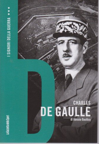 I Signori della Guerra - n. 19 - Charles De Gaulle - di Alessio Basilico-  settimanale - 159 pagine   pagine