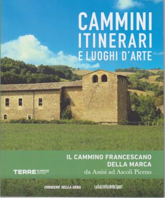 Cammini itinerari e luoghi d'arte - Il cammino francescano della Marca da Assisi ad Ascoli Piceno-    n. 23  - settimanale -127 pagine