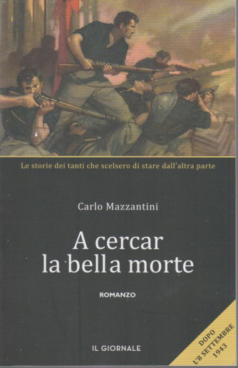 A cercar la bella morte - Carlo Mazzantini - Romanzo -Dopo l'8 settembre 1943 -  Il Giornale