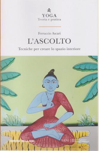 Yoga - Teoria e pratica - L'ascolto - Ferruccio Ascari -  n. 14 -  settimanale - 151 pagine
