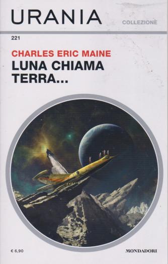 Urania Collezione - n. 221 -Charles Eric Maine - Luna chiama terra.... -giugno    2021 - mensile