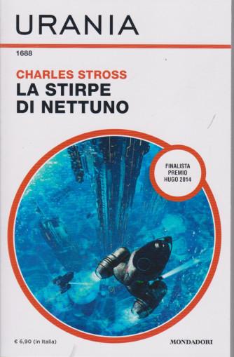 Urania  - Charles Stross - La stirpe di Nettuno - n. 1688 - mensile - marzo 2021 -