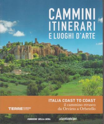 Cammini itinerari e luoghi d'arte -Italia coast to coast il cammino etrusco da Orvieto a Orbetello  - n. 7  - settimanale -