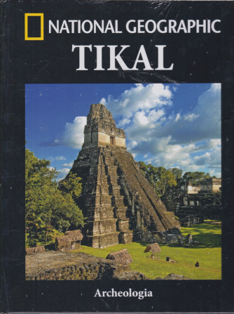National Geographic -Tikal - n. 289-Archeologia -  settimanale - 13/8/2021 - copertina rigida