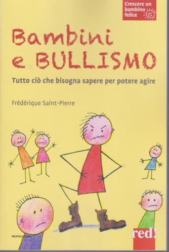 Crescere un bambino felice -Bambini e bullismo -    n. 24  -Frederique Saint Pierre - 27/4/2021- settimanale -95  pagine - copertina flessibile