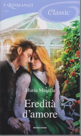 I Romanzi Classic - Eredità d'amore- Maria Masella- n. 1214 - 2/1/2021 - ogni venti giorni