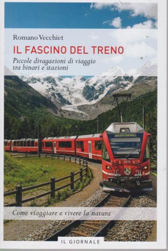 Il fascino del treno - Romano Vecchiet - Piccole divagazioni di viaggio tra binari  e stazioni