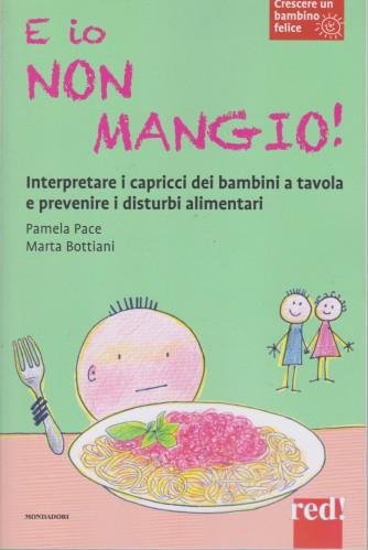 Crescere un bambino felice -E io non mangio! - n. 6  -Pamela Pace - Marta Bottiani  -   22/12/2020- settimanale - 110 pagine