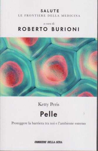 Salute -Pelle - Ketty Peris - a cura di Roberto Burioni -  n.18 - settimanale - 130  pagine