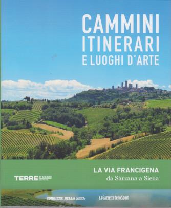 Cammini itinerari e luoghi d'arte - La via Francigena  da Sarzana a Siena  - n. 8  - settimanale -