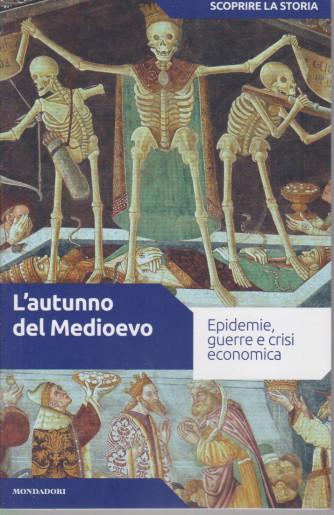 Scoprire la storia - n.16 -L'autunno del Medioevo -6/4/2021- settimanale - 156 pagine