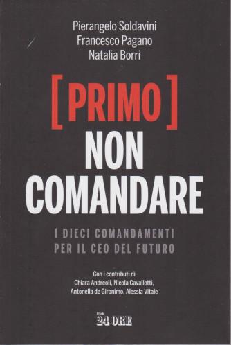 Primo. Non comandare - I dieci comandamenti per il CEO del futuro - n. 2/2021 - mensile - 181 pagine