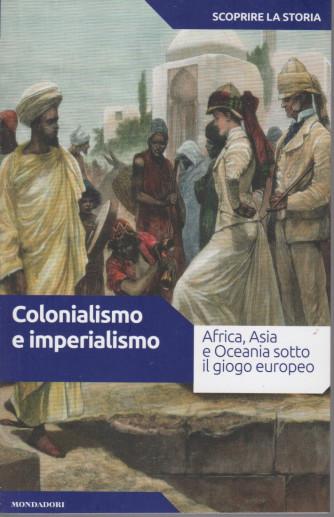 Scoprire la storia - n.33  - Colonialismo e imperialismo  -3/8/2021- settimanale -160 pagine