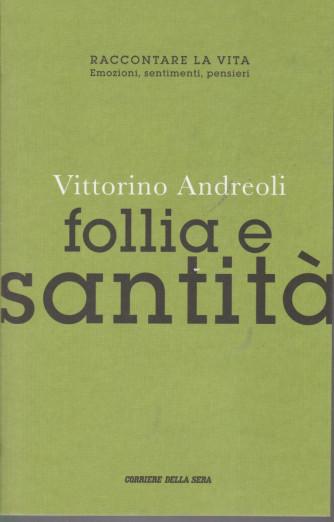 Vittorino Andreoli - Follia e santità  -    n. 23 - settimanale - 425  pagine