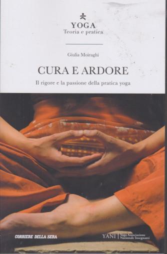 Yoga - Teoria e Pratica - Cura e ardore - Giulia Moiraghi - n. 23 - settimanale - 169 pagine