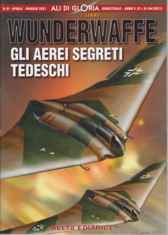 Ali di Gloria -  Wunderwaffe - Gli aerei segreti tedeschi - n. 51 -aprile - maggio  2021 - bimestrale -