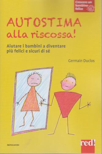Crescere un bambino felice -Autostima alla riscossa!-   n. 17  -Germain Duclos - 9/3/2021- settimanale - 155  pagine - copertina flessibile