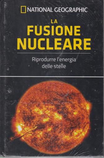 National Geographic - La fusione nucleare  - n. 55 - settimanale -16/4/2021 - copertina rigida