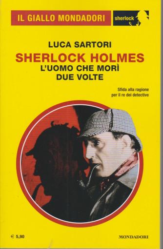 Il giallo Mondadori - Sherlock Holmes - Luca Sartori - L'uomo che morì due volte - n. 79 - marzo 2021 - mensile