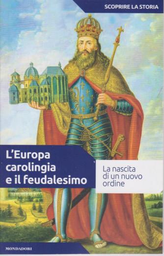 Scoprire la storia - n.11- L'Europa carolingia e il feudalesimo-2/3/2021- settimanale - 156 pagine