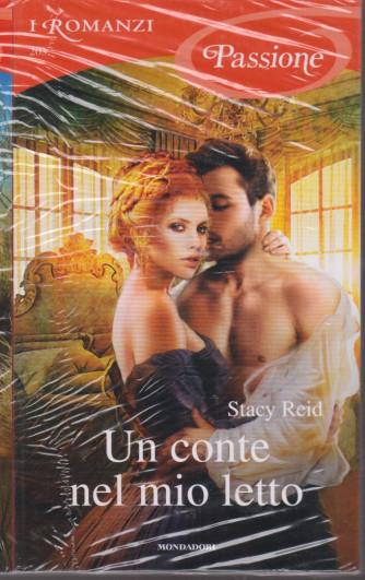 I Romanzi Passione  -Un conte nel mio letto - Stacy Reid -  n. 203 - settembre 2021- mensile