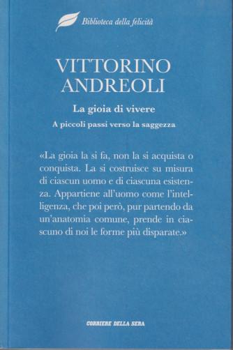 Biblioteca della felicità  -  Vittorino Andreoli - La gioia di vivere. A piccoli passi verso la saggezza -  -  n. 15- settimanale - 295  pagine