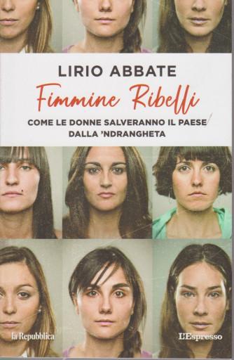 Lirio Abbate - Fimmine ribelli - n. 1 - Come le donne salveranno il paese dalla 'ndrangheta - 206 pagine