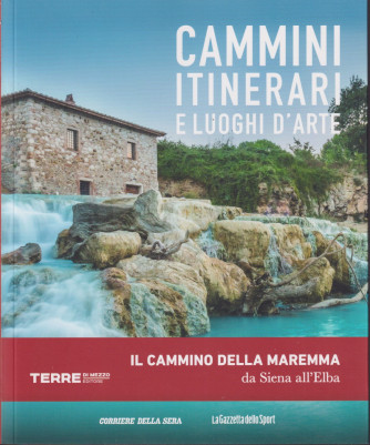 Cammini itinerari e luoghi d'arte -   Il cammino della Maremma da Siena all'Elba -   n. 30 - settimanale -   127 pagine