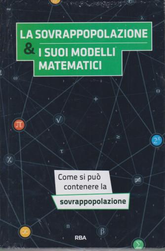 La  matematica che trasforma il mondo  -  La sovrappopolazione & i suoi modelli matematici- n. 26 - quindicinale - 27/8/2021-   - copertina rigida