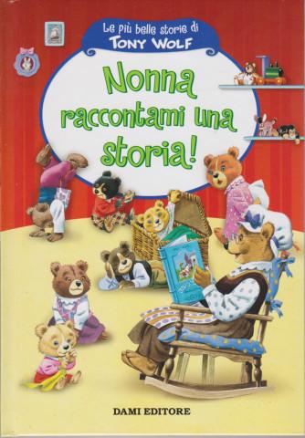 Le più belle storie di Tony Wolf- Nonna raccontami una storia! - n. 11- settimanale - copertina rigida - 61 pagine