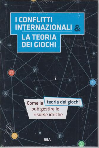 La  matematica che trasforma il mondo  - I conflitti internazionali & la teoria dei giochi- n. 25 - quindicinale - 13/8/2021-   - copertina rigida