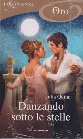 I Romanzi Oro* - n. 225 -Danzando sotto le stelle - Julia Quinn -settembre 2021- mensile