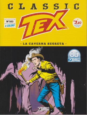 Tex Classic -  La caverna segreta - n. 103 - quattordicinale - 12 febbraio 2021