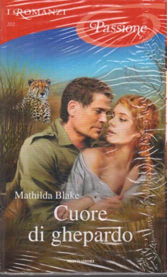 I Romanzi Passione  -Cuore di ghepardo - Mathilda Blake-  n. 202 - agosto 2021- mensile