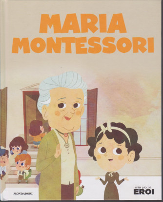 I miei piccoli eroi - Maria Montessori - n. 9 - 22/10/2019 - settimanale - copertina rigida