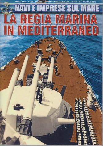 Navi  e imprese sul mare - La regia marina in Mediterraneo n. 29 - bimestrale - luglio - agosto 2021