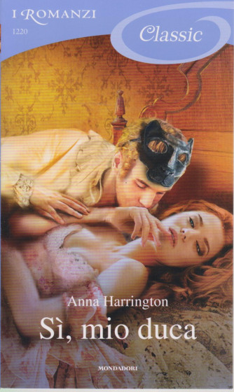 I Romanzi Classic -  Si, mio duca - Anna Harrington - n. 1220 - 10/5/2021 - ogni venti giorni