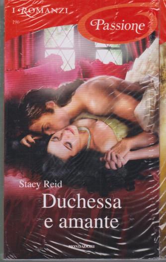 I Romanzi Passione - Duchessa e amante  -  n. 196 - febbraio 2021- mensile