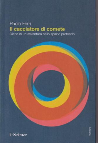 Paolo Ferri - Il cacciatore di comete - Diario di un'avventura nello spazio profondo -  n. 34 - 318 pagine -