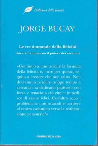 Biblioteca della felicità  -  Jorge Bucay - Le tre domande della felicità- Curare l'anima con il potere dei racconti -  n. 12- settimanale - 269  pagine