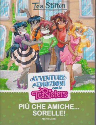 Tea Stilton - Avventure e emozioni con le Tea Sisters - Più che amiche....sorelle! - 6/7/2021 - settimanale -
