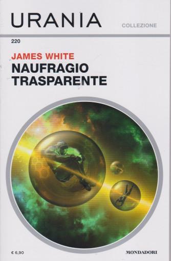 Urania Collezione - n. 220 -James White - Naufragio trasparente -maggio    2021 - mensile