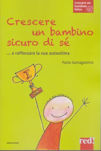 Crescere un bambino felice -Crescere un bambino sicuro di sè - n. 9  -Paola Santagostino -  12/1/2021- settimanale - 111 pagine - copertina flessibile