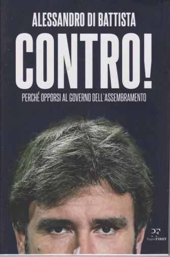Alessandro Di Battista - Contro! Perchè opporsi al governo dell'assembramento - n. 5/2021 - mensile - 202 pagine - copertina rigida