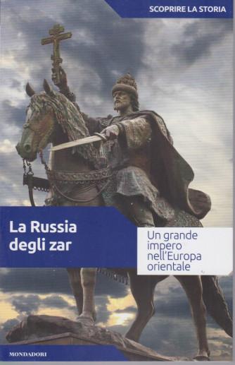 Scoprire la storia - n.23  -La Russia degli zar  -25/5/2021- settimanale - 159 pagine