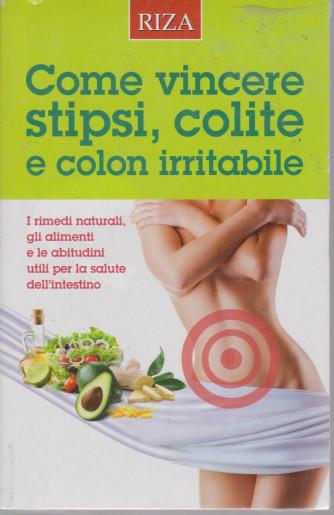 Curarsi mangiando - Come vincere stipsi, colite e colon irritabile - n. 155 - luglio 2021 -