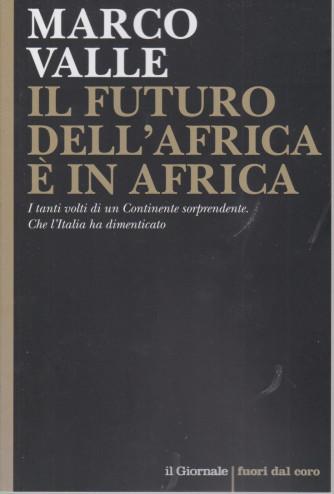 Marco Valle - Il futuro dell'Africa è in Africa - n. 126 - 64 pagine