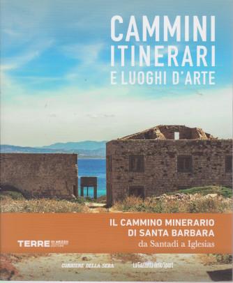 Cammini itinerari e luoghi d'arte - Il cammino minerario di Santa Barbara da Santadi a Iglesias -    n. 22  - settimanale -127 pagine