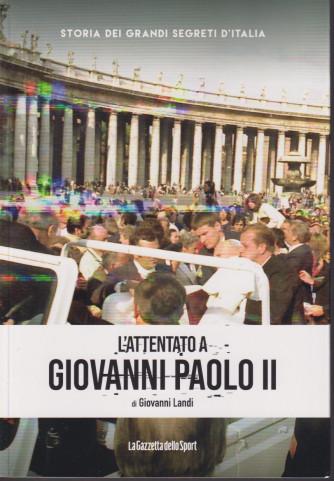 Storia dei grandi segreti d'Italia -L'attentato di Giovanni Paolo II -di Giovanni Landi- n. 9 - settimanale - 154  pagine