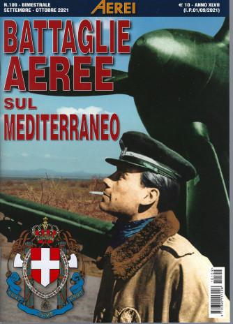 Aerei - Battaglie aeree sul Mediterraneo - n. 109 - bimestrale - settembre - ottobre 2021